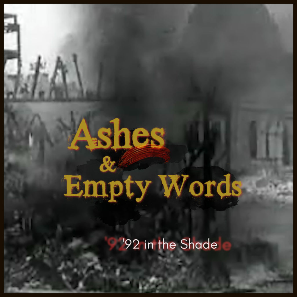 """""""Ashes & Empty Words"""" by '92 in the Shade"""